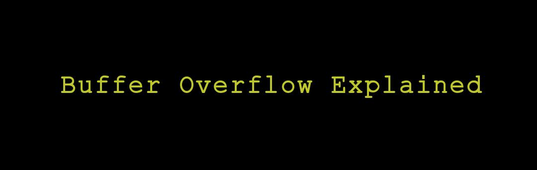 Binary Exploitation - Buffer Overflow Explained in Detail
